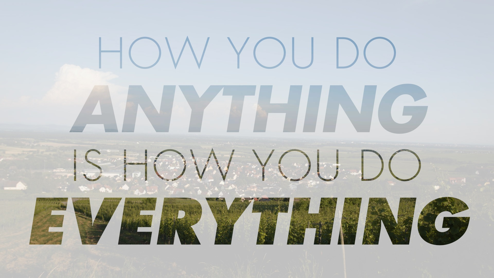 How you do Anything is how you do Everything quote